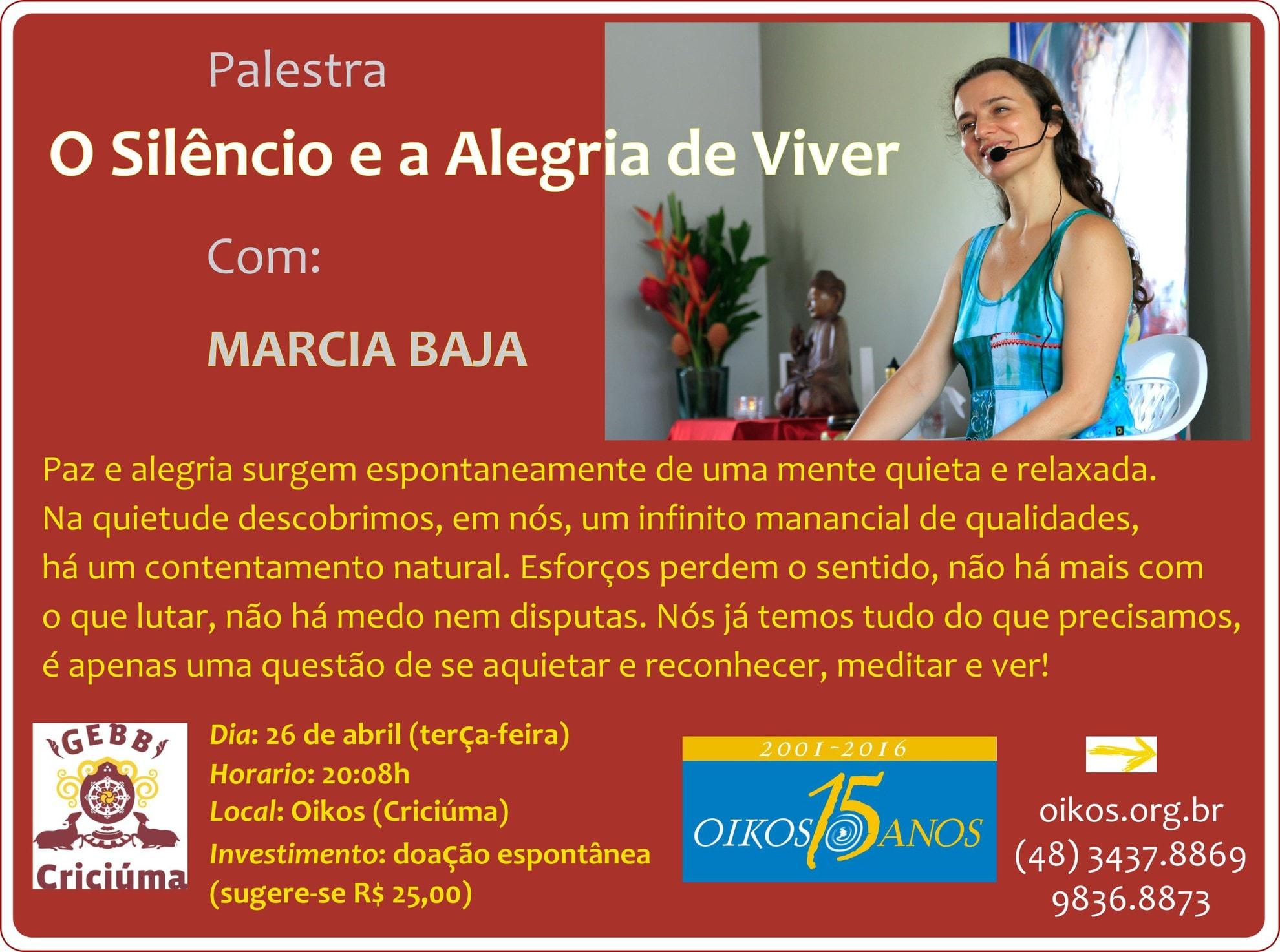 MARCIA BAJA é aluna de Lama Padma Samten desde 1996. Em 2013 completou um retiro fechado de 3 anos e 3 meses. Atua como instrutora de ioga e também como tutora do CEBB. Hoje oferece cursos em várias cidades do Brasil e reside no CEBB Darmata, em Timbaúba (PE), onde ajuda a coordenar retiros fechados.